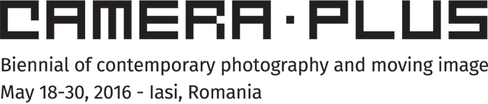 CAMERA PLUS. Biennial of contemporary photography and moving image - May 18-30, 2016 - Iasi, RO